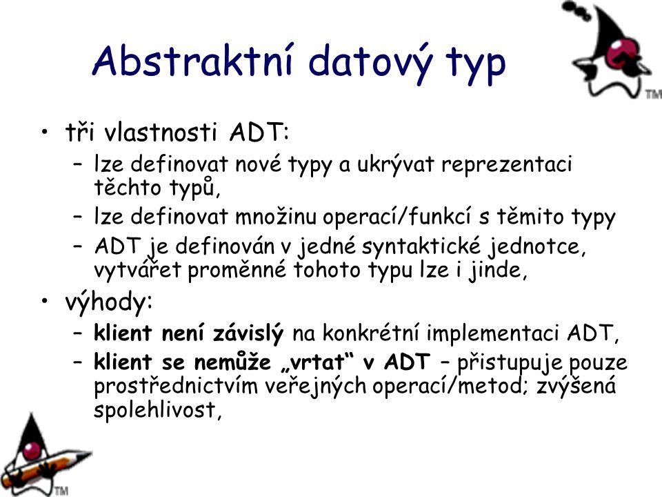 Abstraktní datový typ tři vlastnosti ADT: –lze definovat nové typy a ukrývat reprezentaci těchto typů, –lze definovat množinu operací/funkcí s těmito