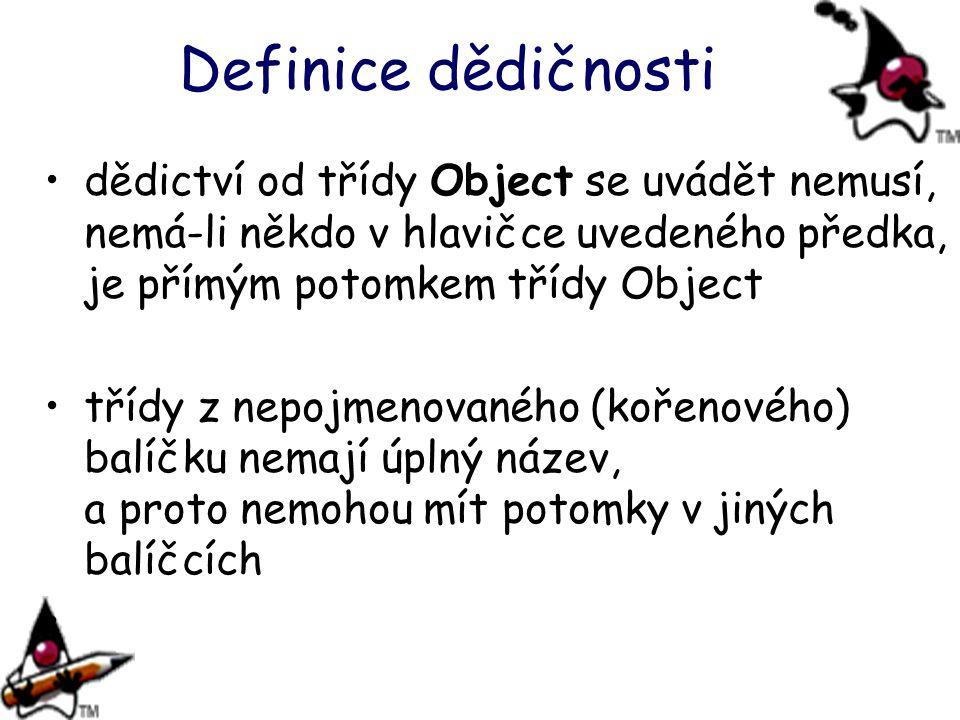 Definice dědičnosti dědictví od třídy Object se uvádět nemusí, nemá-li někdo v hlavičce uvedeného předka, je přímým potomkem třídy Object třídy z nepo