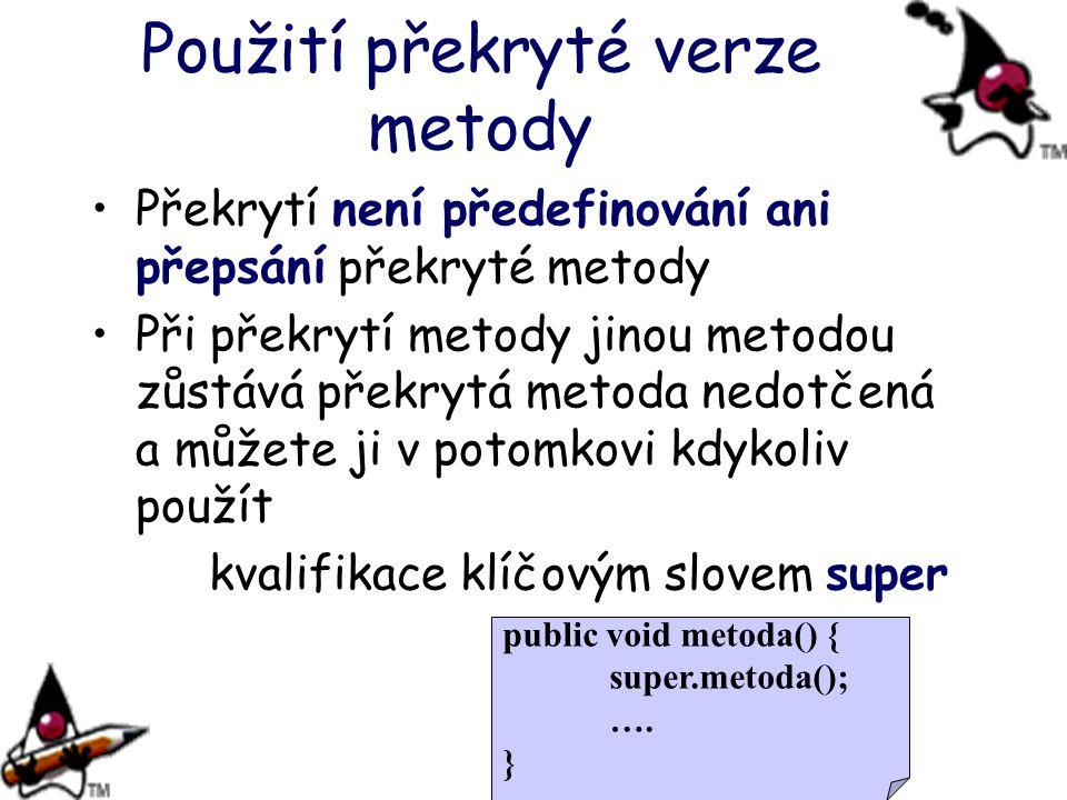 Použití překryté verze metody Překrytí není předefinování ani přepsání překryté metody Při překrytí metody jinou metodou zůstává překrytá metoda nedot