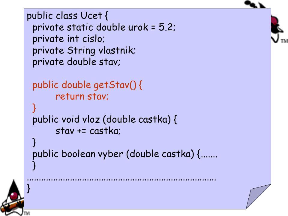 Příklad s účty – dědičnost a zapouzdření public class Ucet { private static double urok = 5.2; private int cislo; private String vlastnik; private dou
