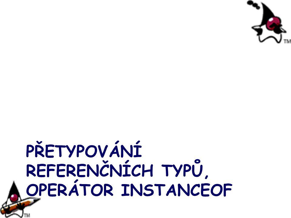 PŘETYPOVÁNÍ REFERENČNÍCH TYPŮ, OPERÁTOR INSTANCEOF