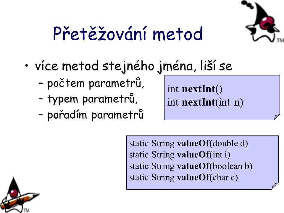 Přetěžování metod více metod stejného jména, liší se –počtem parametrů, –typem parametrů, –pořadím parametrů static String valueOf(double d) static St