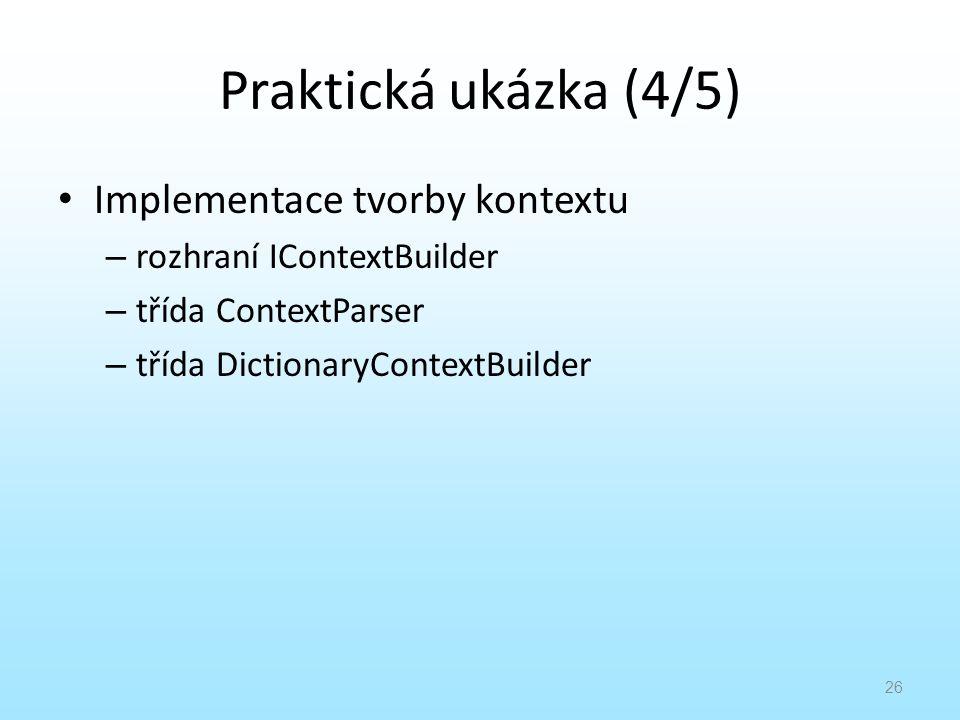 Praktická ukázka (4/5) Implementace tvorby kontextu – rozhraní IContextBuilder – třída ContextParser – třída DictionaryContextBuilder 26