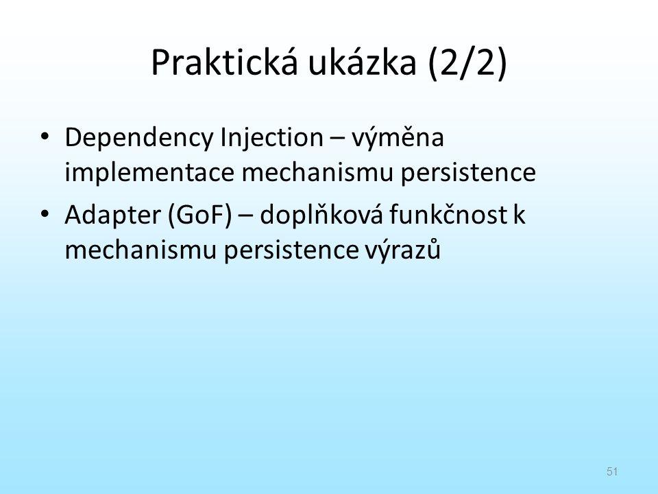 Praktická ukázka (2/2) Dependency Injection – výměna implementace mechanismu persistence Adapter (GoF) – doplňková funkčnost k mechanismu persistence