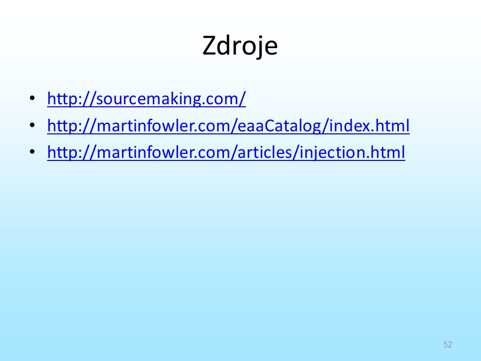 Zdroje http://sourcemaking.com/ http://martinfowler.com/eaaCatalog/index.html http://martinfowler.com/articles/injection.html http://martinfowler.com/articles/injection.html 52