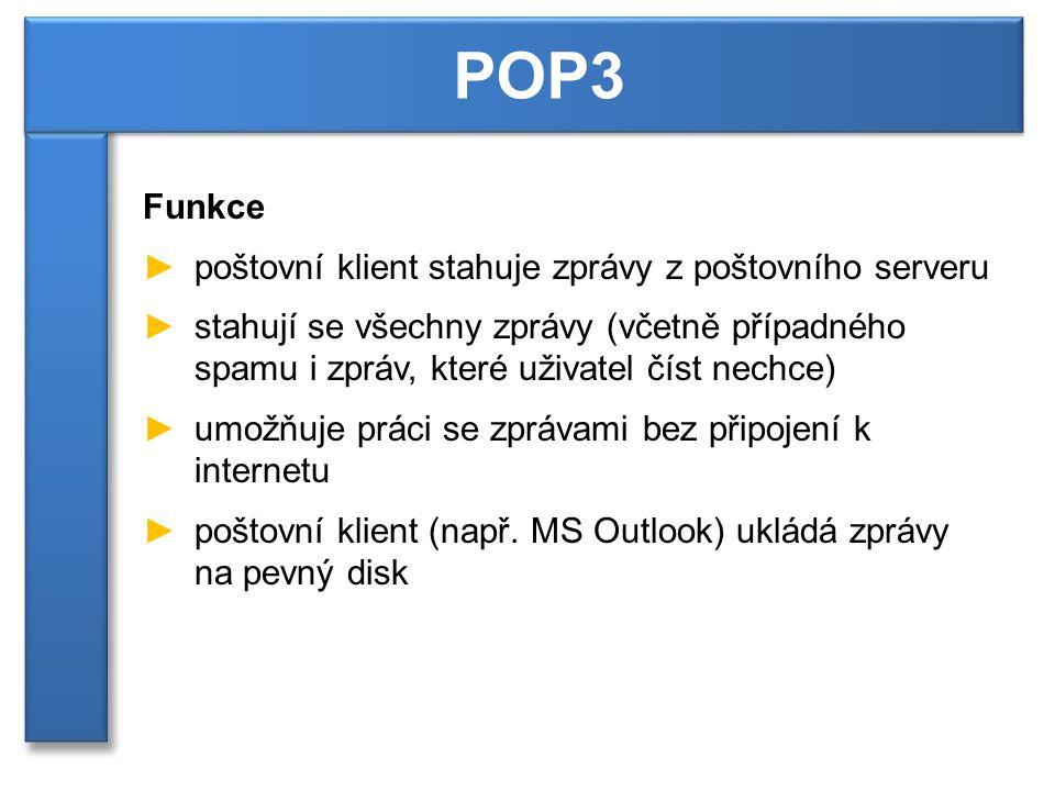 Funkce ►poštovní klient stahuje zprávy z poštovního serveru ►stahují se všechny zprávy (včetně případného spamu i zpráv, které uživatel číst nechce) ►umožňuje práci se zprávami bez připojení k internetu ►poštovní klient (např.