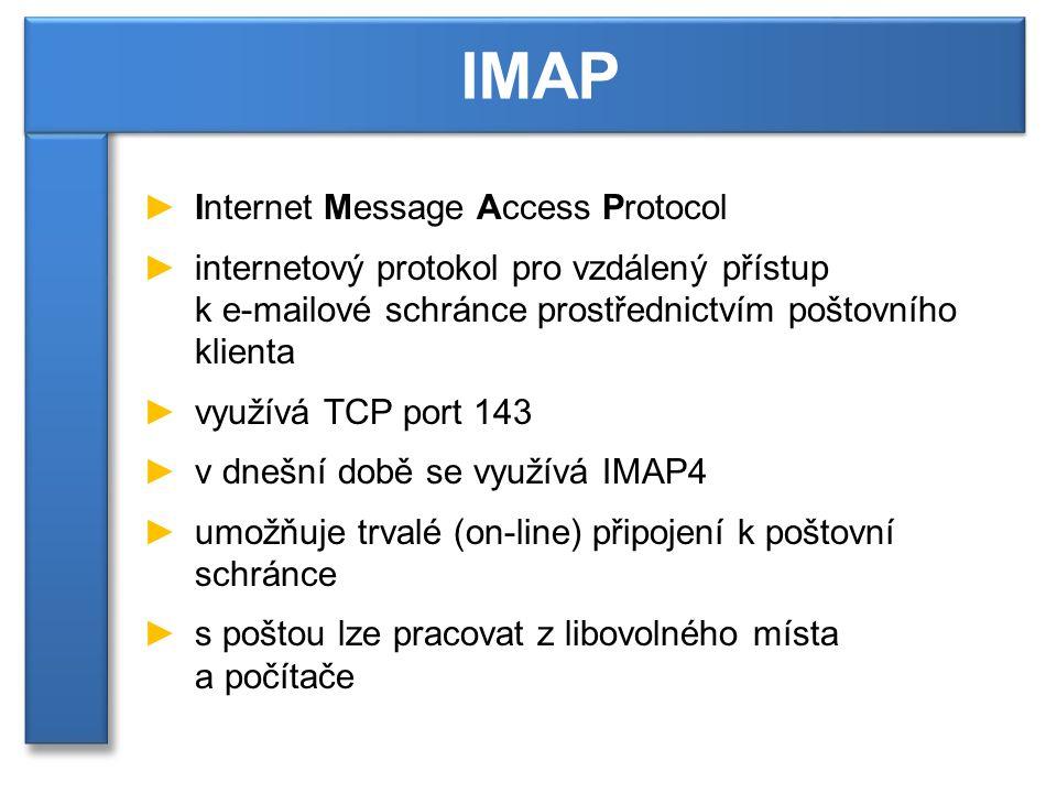 ►veškeré zprávy jsou uloženy na serveru a přenášejí se pouze nezbytné informace pro jejich zobrazení ►provedené změny se vykonávají okamžitě na straně serveru (mazání zpráv, vytváření složek, …) ►dovoluje současné připojení více klientů k poštovní schránce IMAP