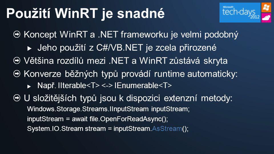 Koncept WinRT a.NET frameworku je velmi podobný  Jeho použití z C#/VB.NET je zcela přirozené Většina rozdílů mezi.NET a WinRT zůstává skryta Konverze běžných typů provádí runtime automaticky:  Např.