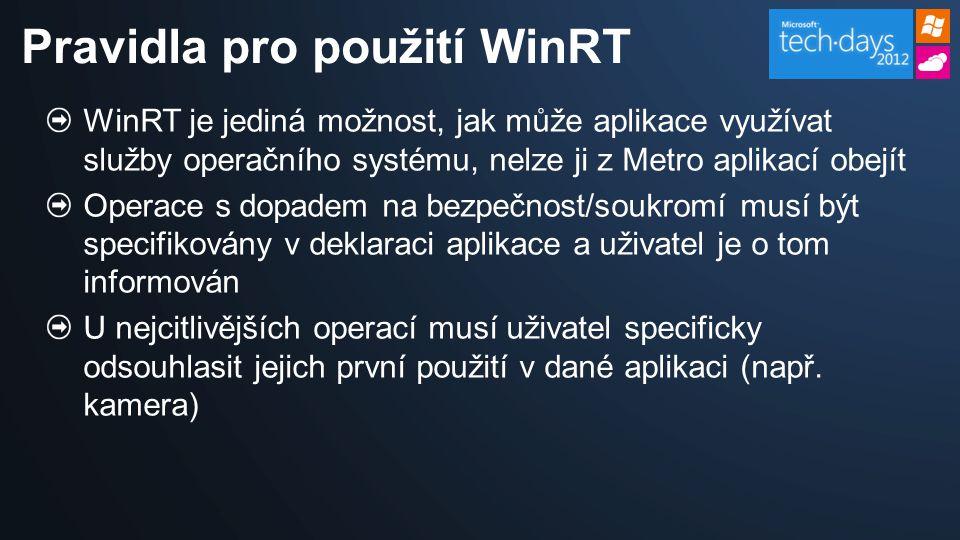 WinRT je jediná možnost, jak může aplikace využívat služby operačního systému, nelze ji z Metro aplikací obejít Operace s dopadem na bezpečnost/soukromí musí být specifikovány v deklaraci aplikace a uživatel je o tom informován U nejcitlivějších operací musí uživatel specificky odsouhlasit jejich první použití v dané aplikaci (např.