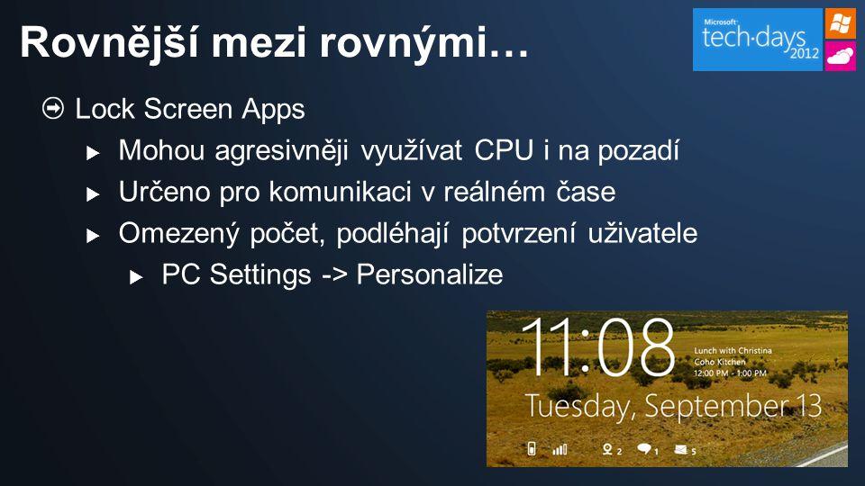 Lock Screen Apps  Mohou agresivněji využívat CPU i na pozadí  Určeno pro komunikaci v reálném čase  Omezený počet, podléhají potvrzení uživatele  PC Settings -> Personalize Rovnější mezi rovnými…