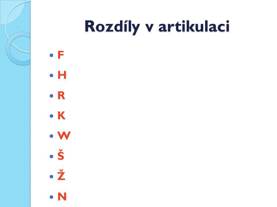 Rozdíly v artikulaci F H R K W Š Ž N