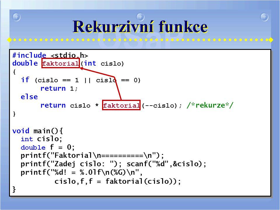 Rekurzivní funkce #include double faktorial( int cislo) { if (cislo == 1 || cislo == 0) return 1; else return cislo * faktorial(--cislo); /*rekurze*/ } void main(){ int cislo; double f = 0; printf( Faktorial\n==========\n ); printf( Zadej cislo: ); scanf( %d ,&cislo); printf( %d.