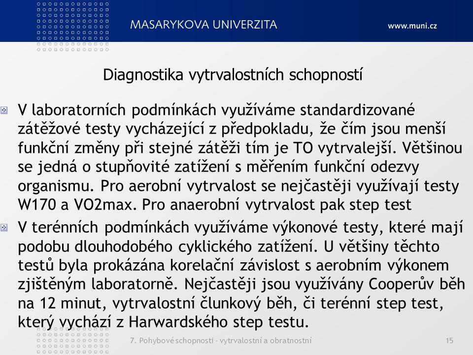 7. Pohybové schopnosti - vytrvalostní a obratnostní15 V laboratorních podmínkách využíváme standardizované zátěžové testy vycházející z předpokladu, ž