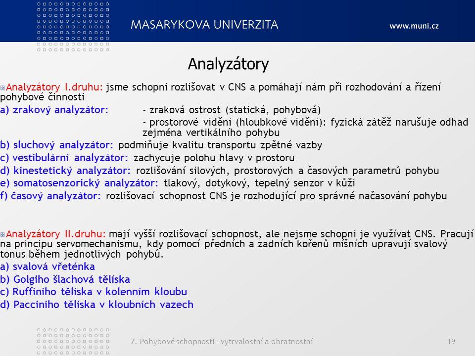7. Pohybové schopnosti - vytrvalostní a obratnostní19 Analyzátory I.druhu: jsme schopni rozlišovat v CNS a pomáhají nám při rozhodování a řízení pohyb