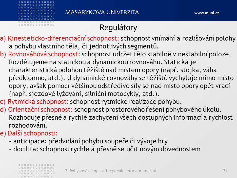 7. Pohybové schopnosti - vytrvalostní a obratnostní21 a) Kinesteticko-diferenciační schopnost: schopnost vnímání a rozlišování polohy a pohybu vlastní