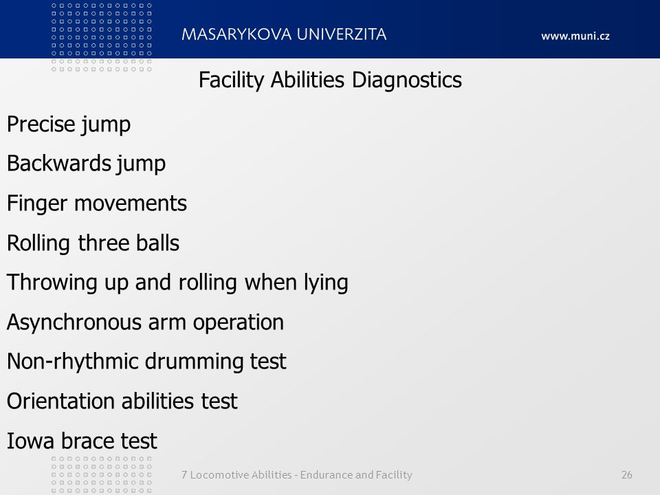7 Locomotive Abilities – Endurance and Facility26 Facility Abilities Diagnostics Precise jump Backwards jump Finger movements Rolling three balls Thro