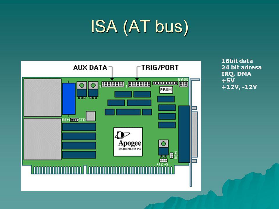 ISA (AT bus) 16bit data 24 bit adresa IRQ, DMA +5V +12V, -12V