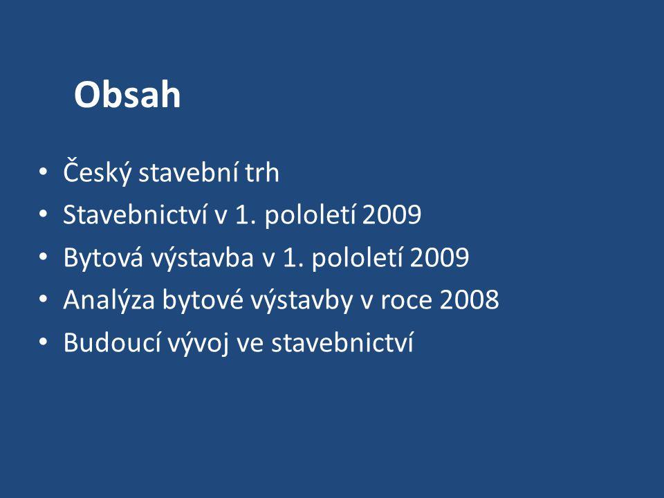 Obsah Český stavební trh Stavebnictví v 1. pololetí 2009 Bytová výstavba v 1. pololetí 2009 Analýza bytové výstavby v roce 2008 Budoucí vývoj ve stave