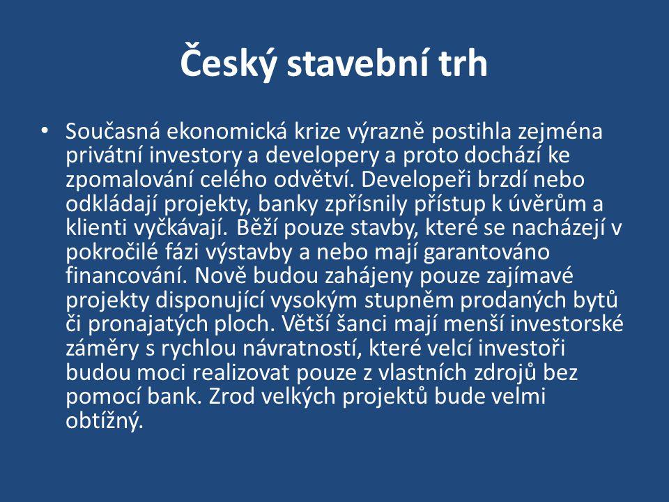 Český stavební trh Současná ekonomická krize výrazně postihla zejména privátní investory a developery a proto dochází ke zpomalování celého odvětví. D