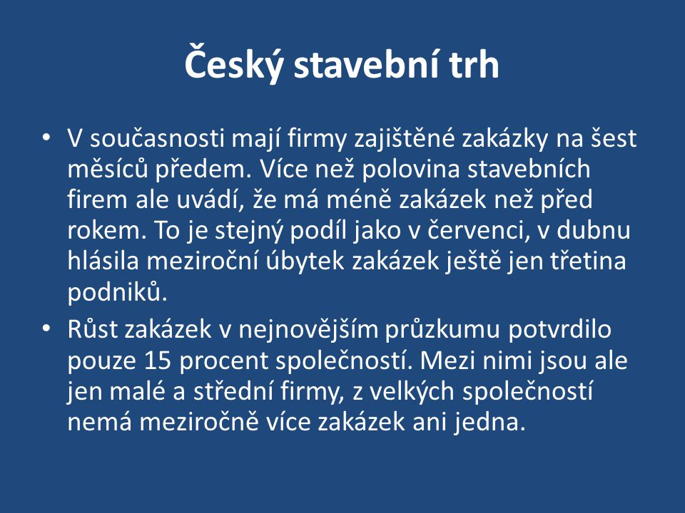 Český stavební trh V současnosti mají firmy zajištěné zakázky na šest měsíců předem. Více než polovina stavebních firem ale uvádí, že má méně zakázek