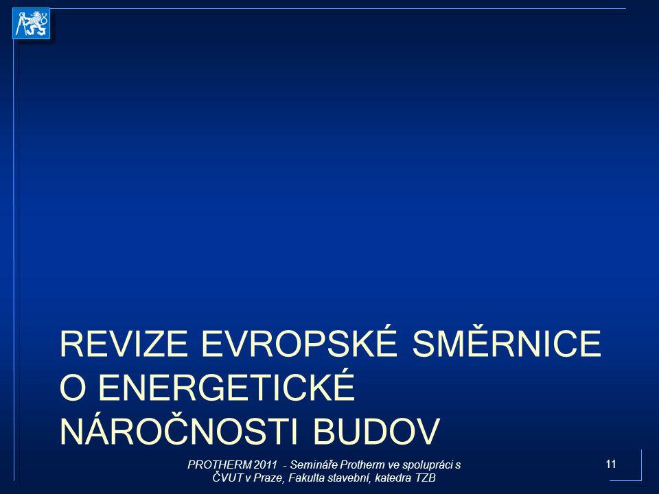 11 REVIZE EVROPSKÉ SMĚRNICE O ENERGETICKÉ NÁROČNOSTI BUDOV PROTHERM 2011 - Semináře Protherm ve spolupráci s ČVUT v Praze, Fakulta stavební, katedra T