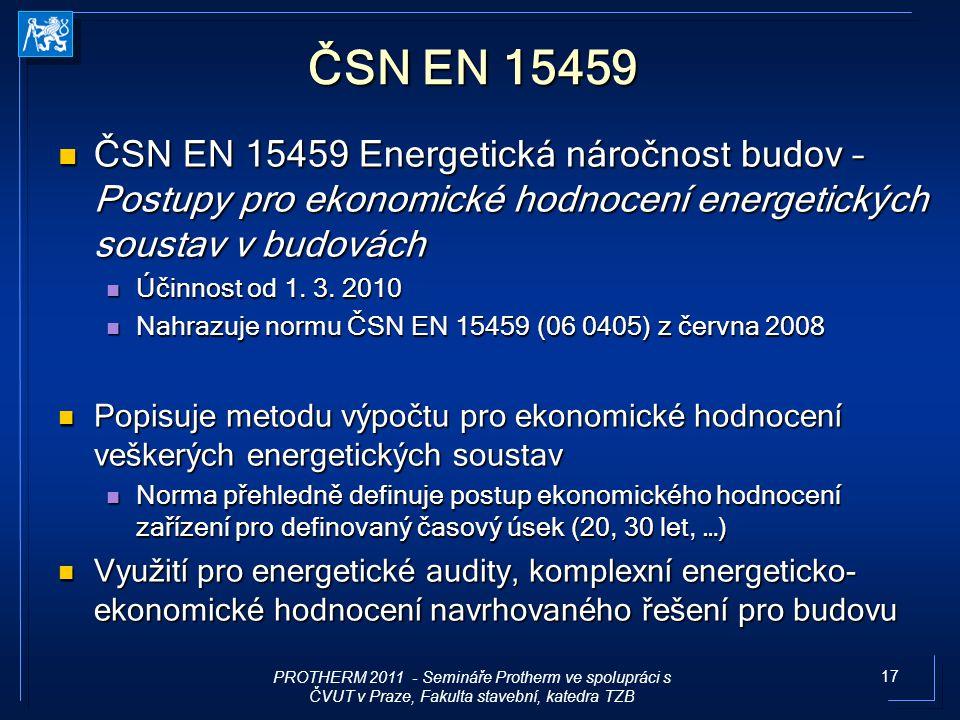 17 ČSN EN 15459 ČSN EN 15459 Energetická náročnost budov – Postupy pro ekonomické hodnocení energetických soustav v budovách ČSN EN 15459 Energetická
