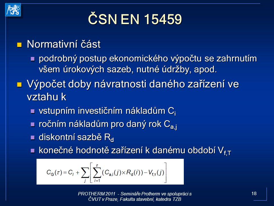 18 ČSN EN 15459 Normativní část Normativní část podrobný postup ekonomického výpočtu se zahrnutím všem úrokových sazeb, nutné údržby, apod. podrobný p