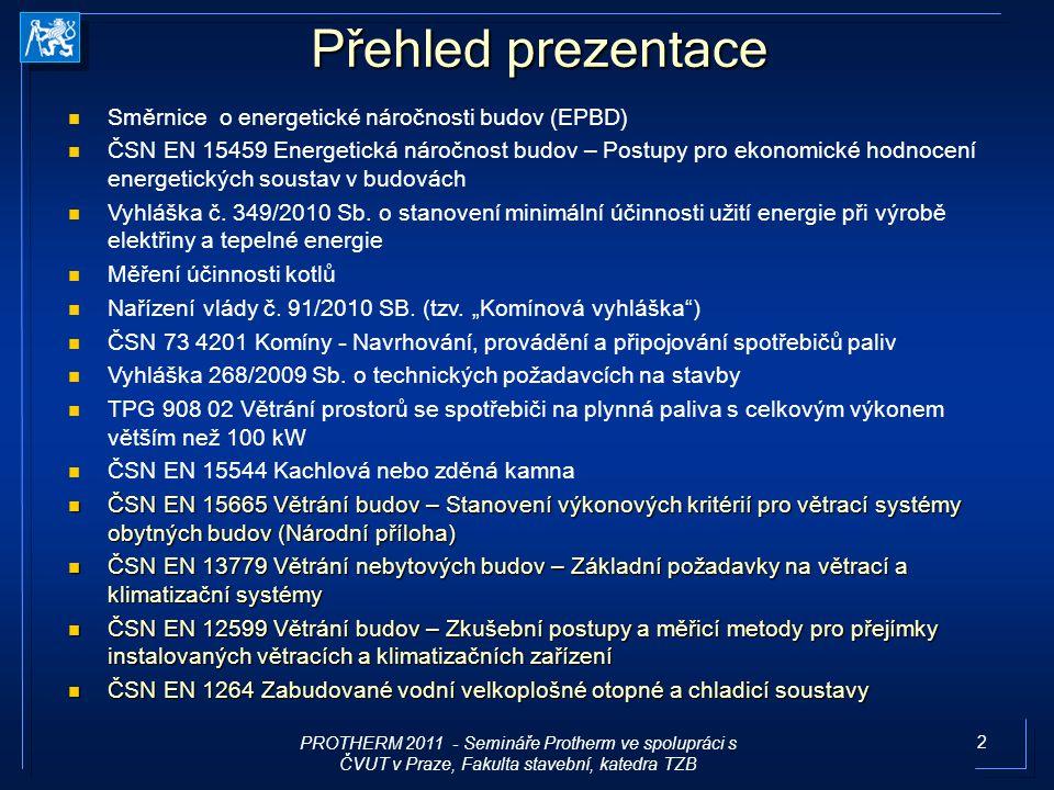 2 Přehled prezentace Směrnice o energetické náročnosti budov (EPBD) ČSN EN 15459 Energetick á n á ročnost budov – Postupy pro ekonomick é hodnocen í e