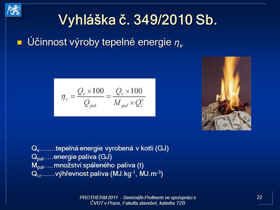 22 Vyhláška č. 349/2010 Sb. Účinnost výroby tepelné energie η v Účinnost výroby tepelné energie η v Q v........tepelná energie vyrobená v kotli (GJ) Q