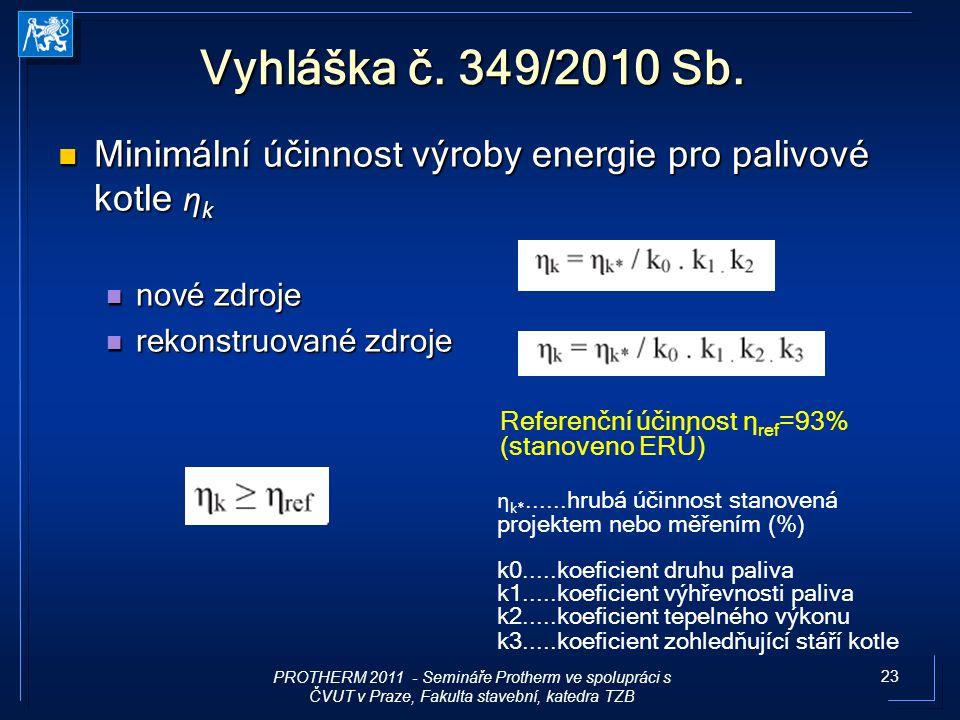 23 Vyhláška č. 349/2010 Sb. Minimální účinnost výroby energie pro palivové kotle η k Minimální účinnost výroby energie pro palivové kotle η k nové zdr