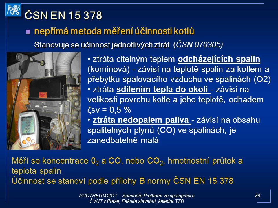24 ČSN EN 15 378 nepřímá metoda měření účinnosti kotlů nepřímá metoda měření účinnosti kotlů Stanovuje se účinnost jednotlivých ztrát ( Stanovuje se ú