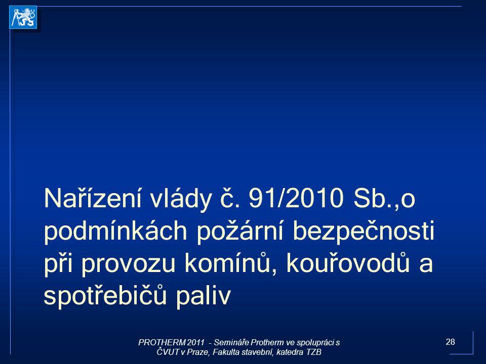 28 Nařízení vlády č. 91/2010 Sb.,o podmínkách požární bezpečnosti při provozu komínů, kouřovodů a spotřebičů paliv PROTHERM 2011 - Semináře Protherm v