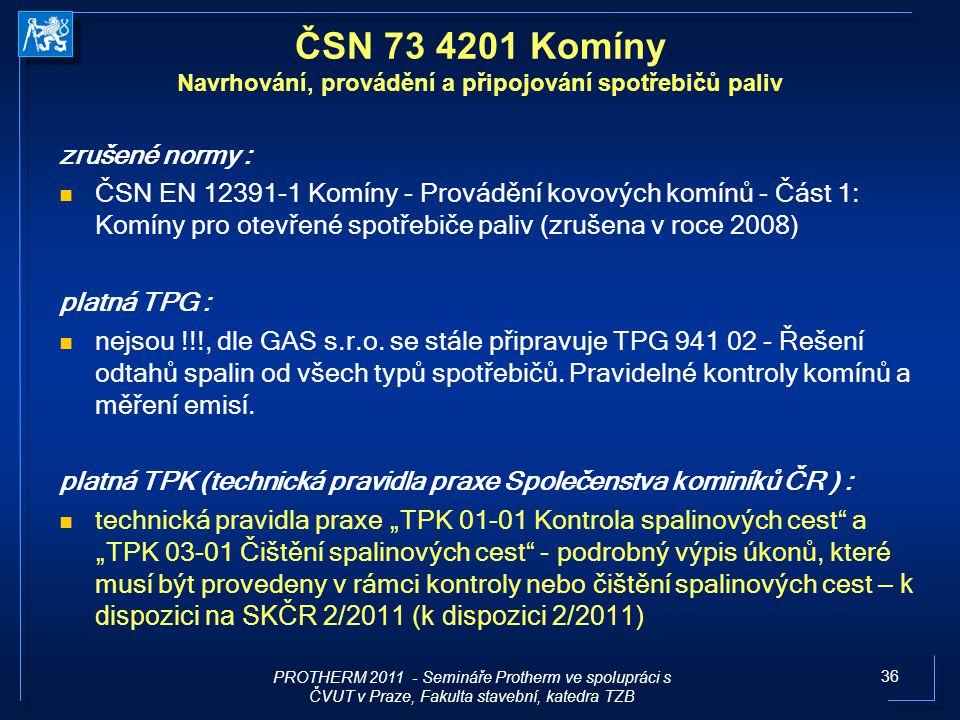 36 zrušené normy : ČSN EN 12391-1 Komíny - Provádění kovových komínů - Část 1: Komíny pro otevřené spotřebiče paliv (zrušena v roce 2008) platná TPG :