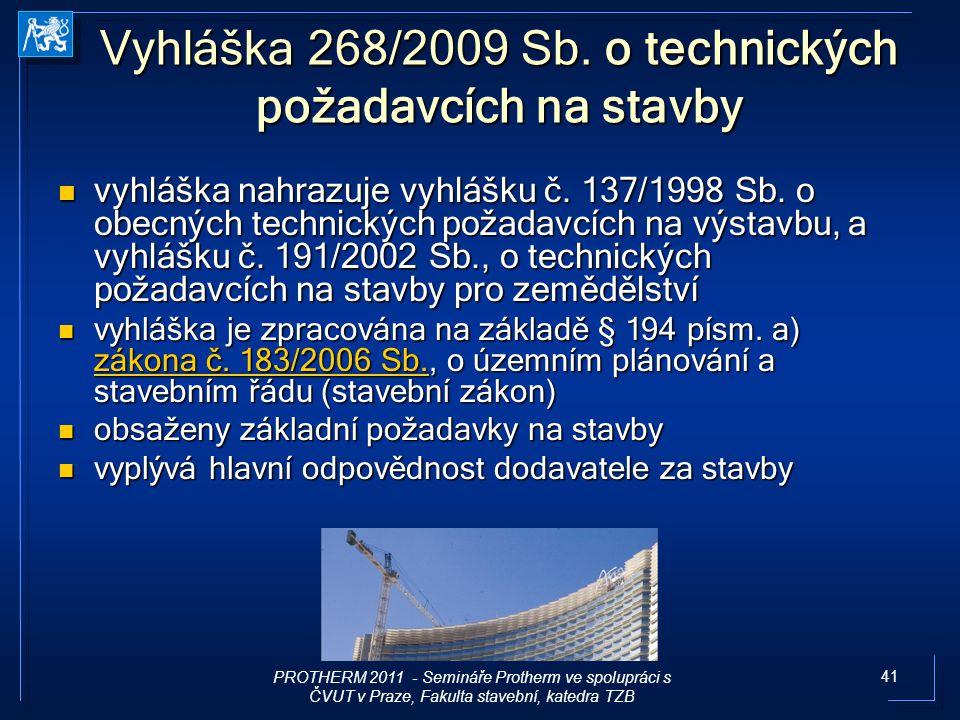 41 Vyhláška 268/2009 Sb. o technických požadavcích na stavby vyhláška nahrazuje vyhlášku č. 137/1998 Sb. o obecných technických požadavcích na výstavb