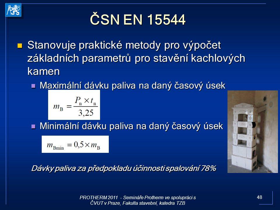 48 ČSN EN 15544 Stanovuje praktické metody pro výpočet základních parametrů pro stavění kachlových kamen Stanovuje praktické metody pro výpočet základ