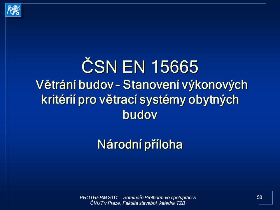 50 ČSN EN 15665 Větrání budov – Stanovení výkonových kritérií pro větrací systémy obytných budov Národní příloha PROTHERM 2011 - Semináře Protherm ve