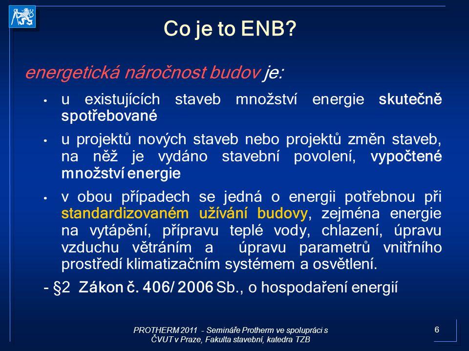 6 Co je to ENB? energetická náročnost budov je: u existujících staveb množství energie skutečně spotřebované u projektů nových staveb nebo projektů zm
