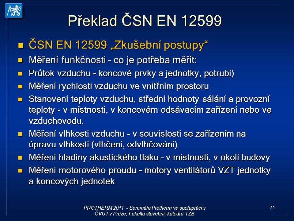 """71 Překlad ČSN EN 12599 ČSN EN 12599 """"Zkušební postupy"""" ČSN EN 12599 """"Zkušební postupy"""" Měření funkčnosti – co je potřeba měřit: Měření funkčnosti – c"""