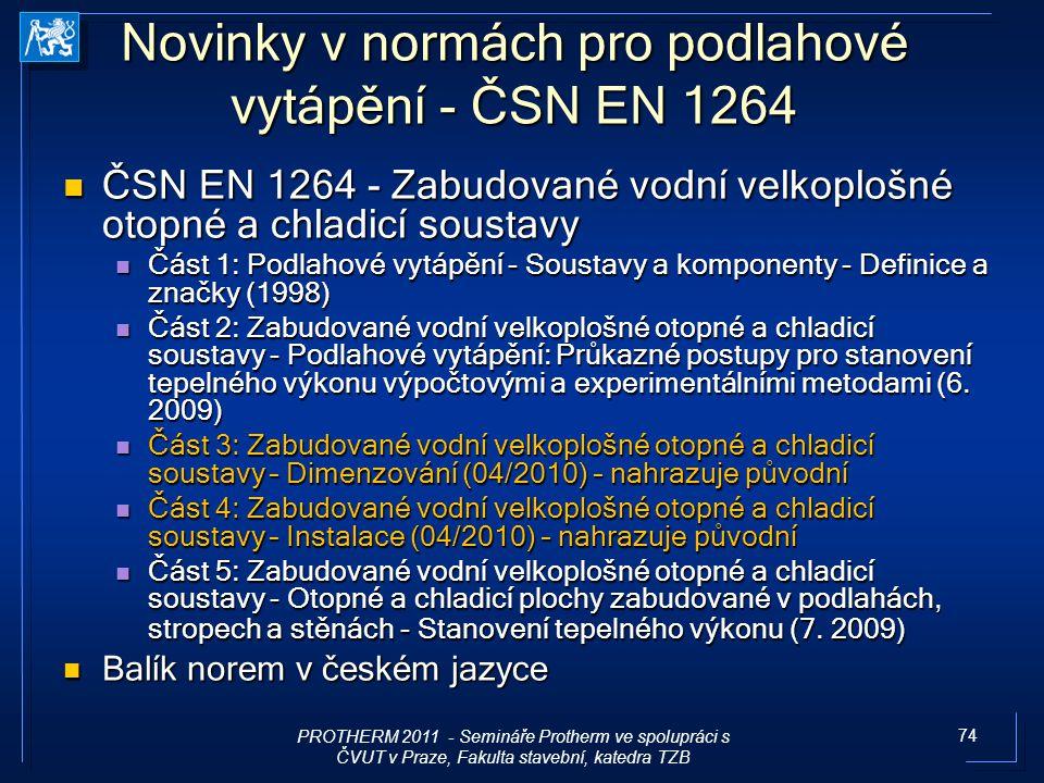 74 Novinky v normách pro podlahové vytápění - ČSN EN 1264 ČSN EN 1264 - Zabudované vodní velkoplošné otopné a chladicí soustavy ČSN EN 1264 - Zabudova