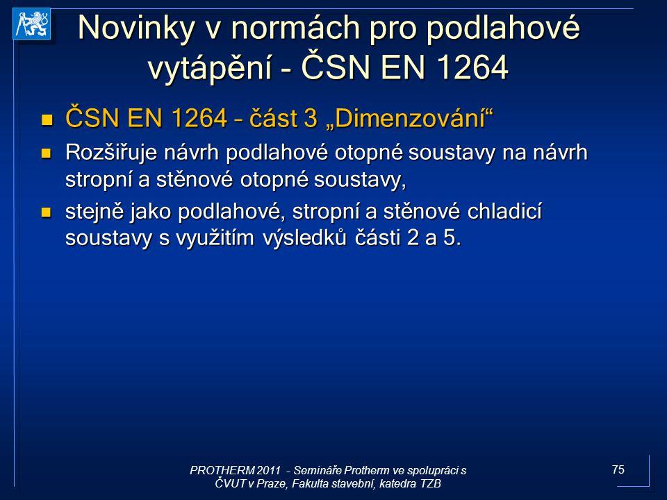 """75 Novinky v normách pro podlahové vytápění - ČSN EN 1264 ČSN EN 1264 – část 3 """"Dimenzování"""" ČSN EN 1264 – část 3 """"Dimenzování"""" Rozšiřuje návrh podlah"""