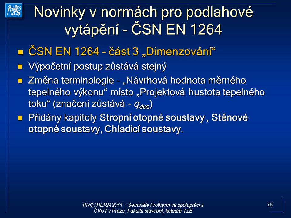 """76 Novinky v normách pro podlahové vytápění - ČSN EN 1264 ČSN EN 1264 – část 3 """"Dimenzování"""" ČSN EN 1264 – část 3 """"Dimenzování"""" Výpočetní postup zůstá"""