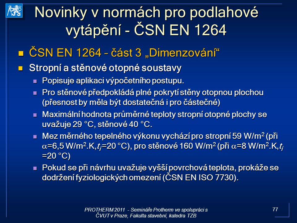 """77 Novinky v normách pro podlahové vytápění - ČSN EN 1264 ČSN EN 1264 – část 3 """"Dimenzování"""" ČSN EN 1264 – část 3 """"Dimenzování"""" Stropní a stěnové otop"""