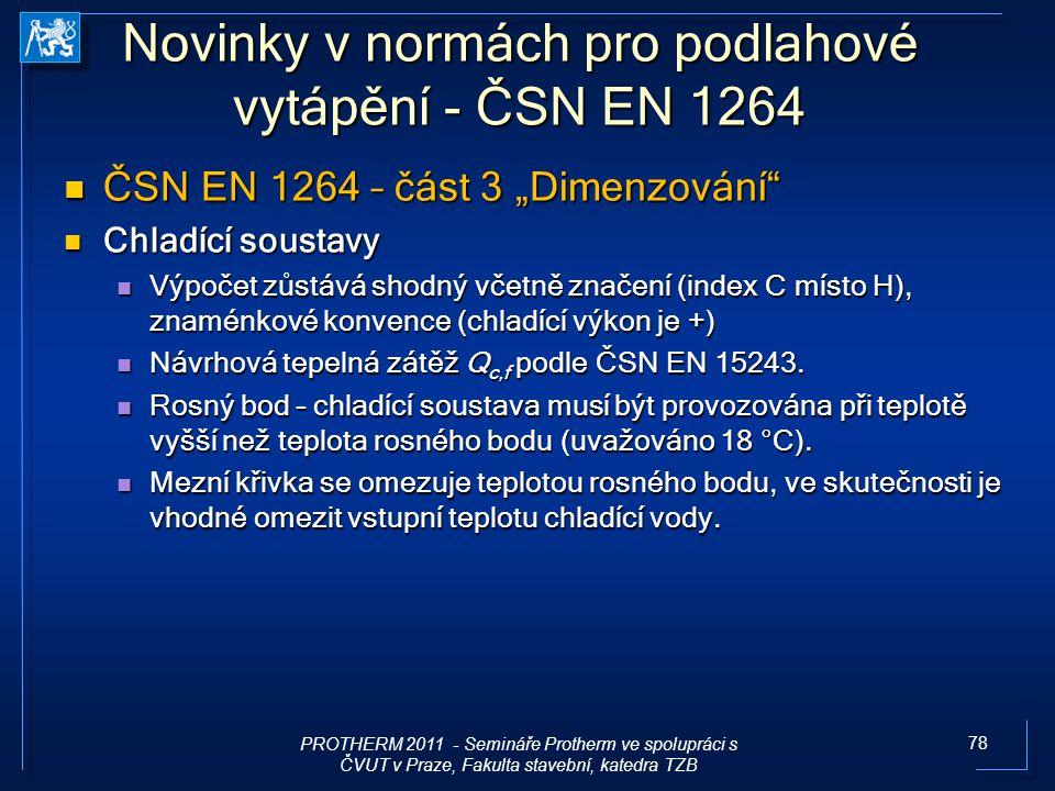 """78 Novinky v normách pro podlahové vytápění - ČSN EN 1264 ČSN EN 1264 – část 3 """"Dimenzování"""" ČSN EN 1264 – část 3 """"Dimenzování"""" Chladící soustavy Chla"""