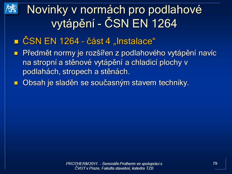 """79 Novinky v normách pro podlahové vytápění - ČSN EN 1264 ČSN EN 1264 – část 4 """"Instalace"""" ČSN EN 1264 – část 4 """"Instalace"""" Předmět normy je rozšířen"""