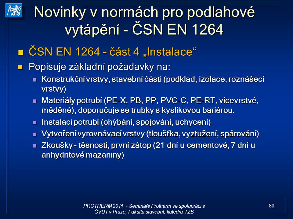 """80 Novinky v normách pro podlahové vytápění - ČSN EN 1264 ČSN EN 1264 – část 4 """"Instalace"""" ČSN EN 1264 – část 4 """"Instalace"""" Popisuje základní požadavk"""