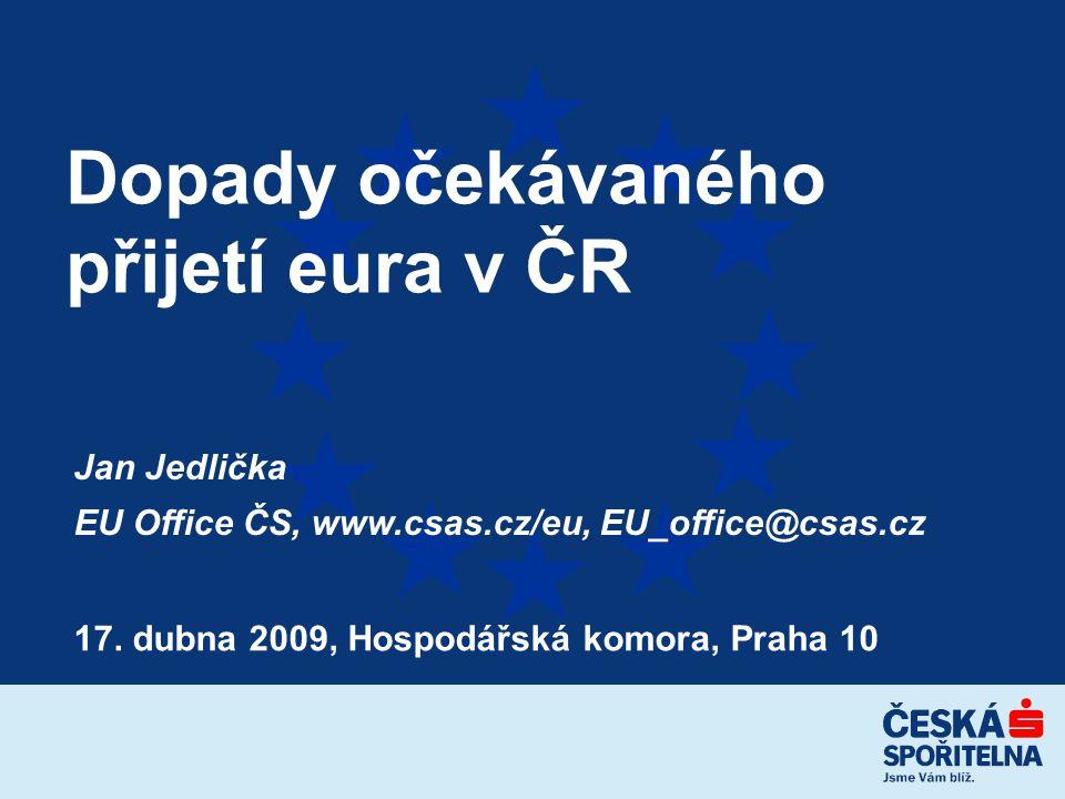 Jan Jedlička EU Office ČS, www.csas.cz/eu, EU_office@csas.cz Dopady očekávaného přijetí eura v ČR 17.