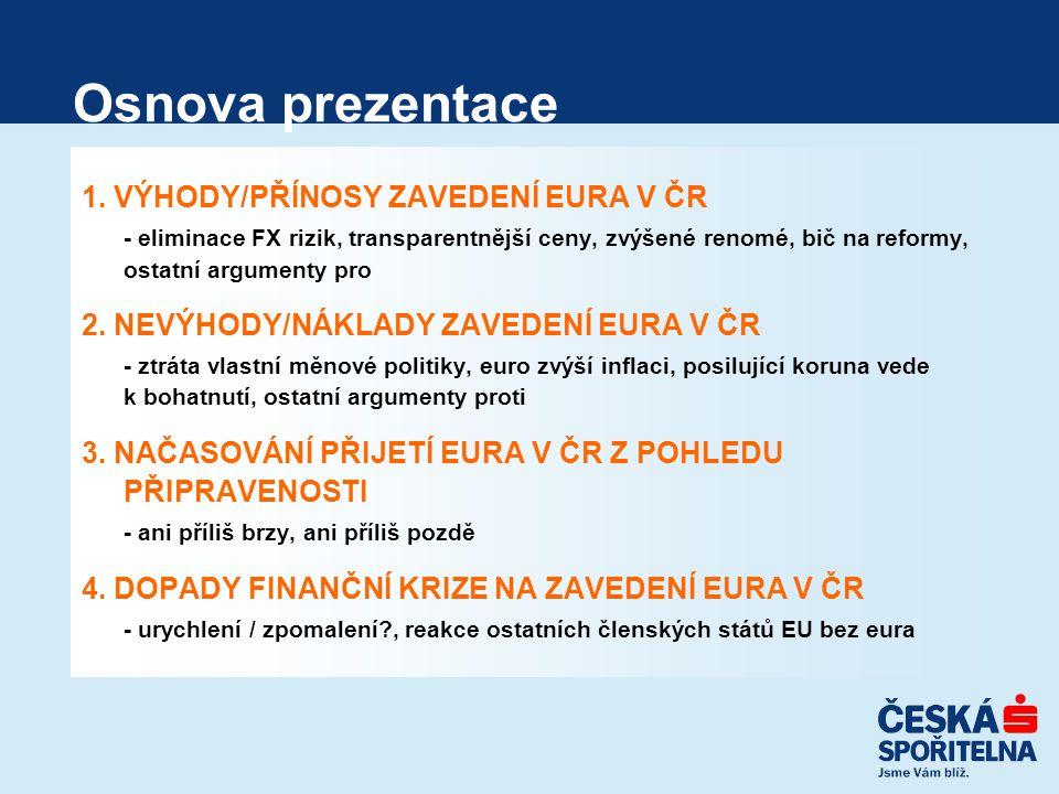 1. VÝHODY/PŘÍNOSY ZAVEDENÍ EURA V ČR - eliminace FX rizik, transparentnější ceny, zvýšené renomé, bič na reformy, ostatní argumenty pro 2. NEVÝHODY/NÁ