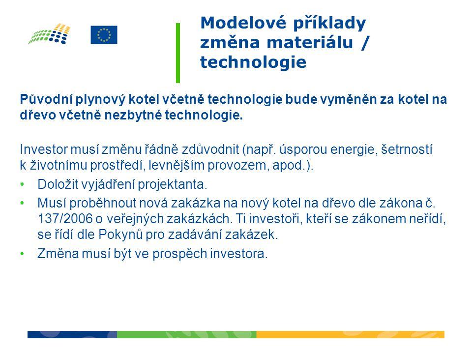 Modelové příklady změna materiálu / technologie Původní plynový kotel včetně technologie bude vyměněn za kotel na dřevo včetně nezbytné technologie. I