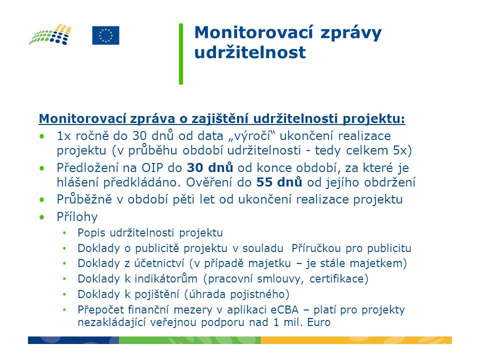 """Monitorovací zprávy udržitelnost Monitorovací zpráva o zajištění udržitelnosti projektu: 1x ročně do 30 dnů od data """"výročí"""" ukončení realizace projek"""