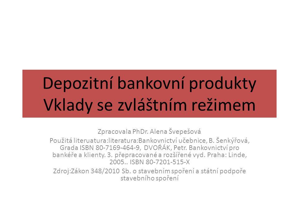 Depozitní bankovní produkty Vklady se zvláštním režimem Zpracovala PhDr.